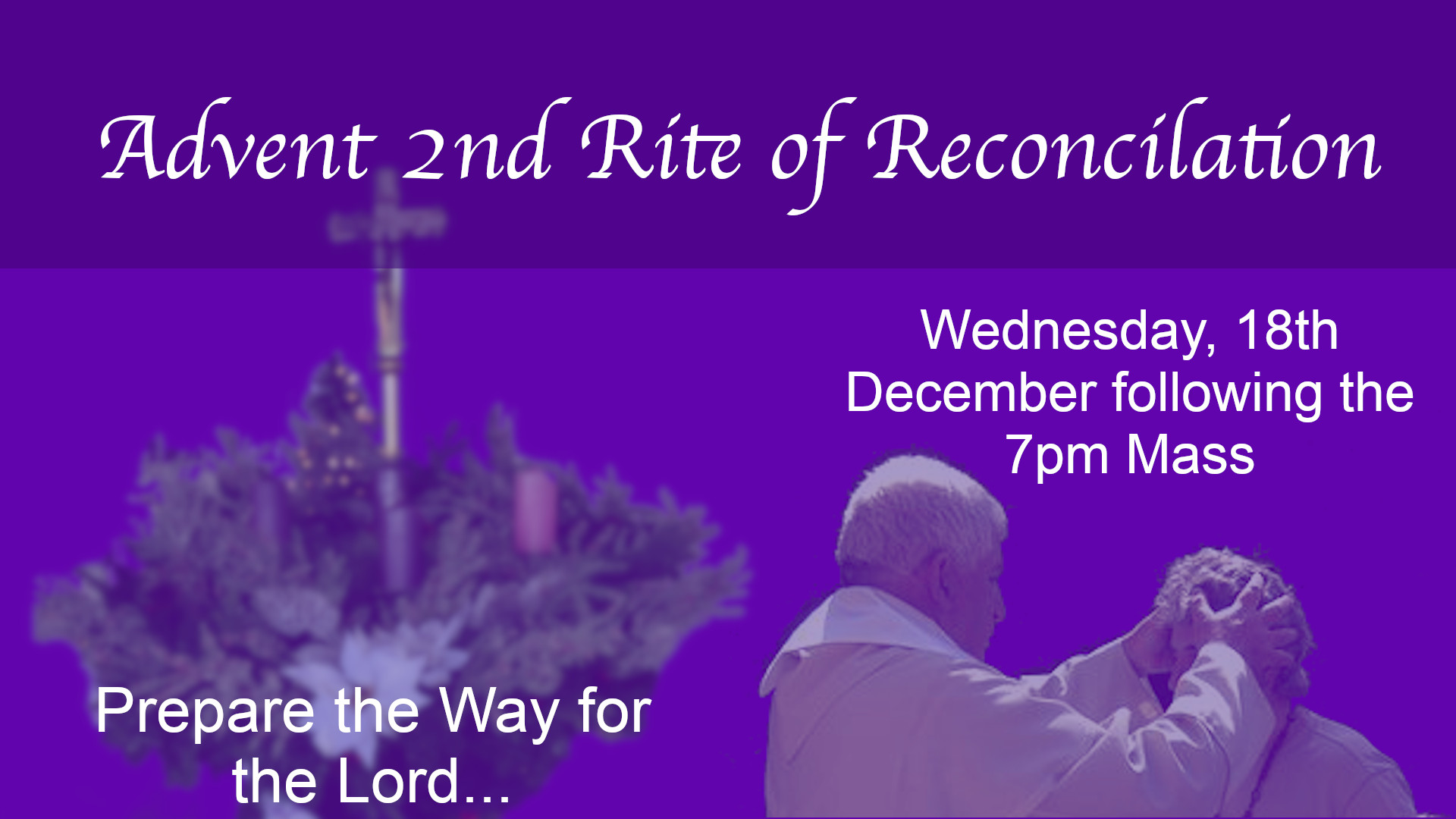 2nd RITE OF RECONCILIATION Wednesday 18 DECEMBER 2019 After 7:00pm Mass